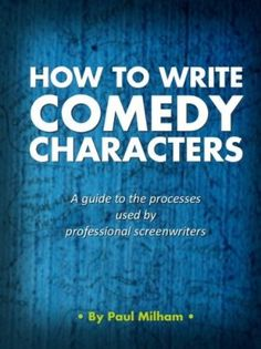 Free download 21 August 2012 : How to write Comedy Characters by Paul Milham http://www.dailyfreebooks.com/bookinfo.php?book=aHR0cDovL3d3dy5hbWF6b24uY29tL2dwL3Byb2R1Y3QvQjAwN1NZU0NNWS8/dGFnPWRhaWx5ZmItMjA=
