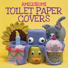 """Amigurumi Toilet Paper Covers: Cute Crocheted Animals, Flowers, Food, Holiday Decor and More!"" by Linda Wright ♦ http://amazon.com/dp/0980092361/"