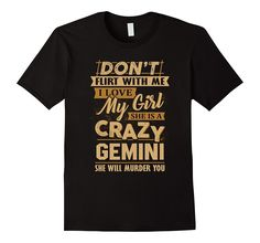 Men's Don't Flirt With Me I Love My Girl- She Is A Crazy Gemini