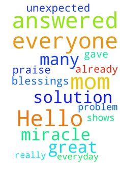 Hello everyone. Thank you for your prayers. God is - Hello everyone. Thank you for your prayers. God is really great He answered and gave solution to my moms problem. It was unexpected blessings. Jesus shows miracle everyday. I would like to thank to all who prayed for my mom. I have already many prayer request has been answered. Praise God  Posted at: https://prayerrequest.com/t/BI8 #pray #prayer #request #prayerrequest