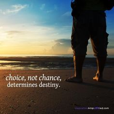 Choice, not chance determines destiny!
