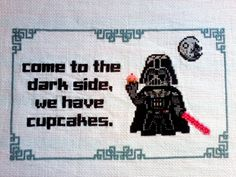 """""""Come to the dark side, we have cupcakes."""" Ok!  :)"""