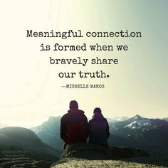 """Meaningful connection is formed when we bravely share our truth. """"SHARE"""" being the key word. Soul Connection Quotes, Human Connection, Life Challenge, Quotes To Live By, Me Quotes, Guilt Quotes, Change Quotes, Adversity Quotes, Vulnerability Quotes"""