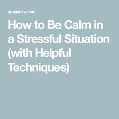 How to Be Calm in a Stressful Situation (with Helpful Techniques)