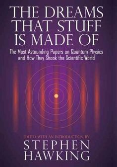 The Dreams That Stuff Is Made of: The Most Astounding Papers of Quantum Physics--and How They Shook the Scientifi...