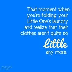 That moment when you're folding your Little One's laundry and realize that their clothes aren't quite so little any more. #quote #mama #kinderen