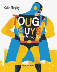 We spoke to Keith Negley about art and fatherhood and about his two children's books My Dad Used To Be So Cool and Tough Guys (Have Feelings Too).