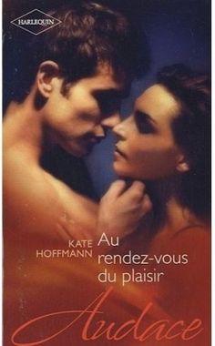 Découvrez Au rendez-vous du plaisir, de Kate Hoffmann sur Booknode, la communauté du livre