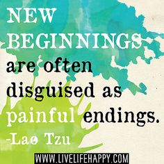 New beginnings are often disguised as painful endings. -Lao Tzu by deeplifequotes, via Flickr