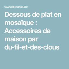 Dessous de plat en mosaïque  : Accessoires de maison par du-fil-et-des-clous