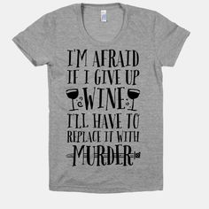 I'm Afraid If I Give Up Wine I'll Have To Replace It With MURDER #lol #mylife #wine #drinking