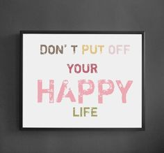 Don't put off your happy life! It's either now or never.     Quotes that will make you smile. Maintain Health and See more at http://www.rightbizrighttime.com/category/Womens_Health/