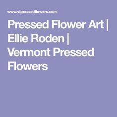 Pressed Flower Art | Ellie Roden | Vermont Pressed Flowers
