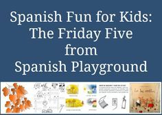 Simple, fun Spanish activities for kids: The Friday Five on Spanish Playground. Includes an online Spanish game, an online Spanish story, an outdoor learning game, a Spanish song and activities with Spanish printables. Easy ways to speak Spanish with kids!  http://spanishplayground.net/spanish-fun-kids-friday-five/