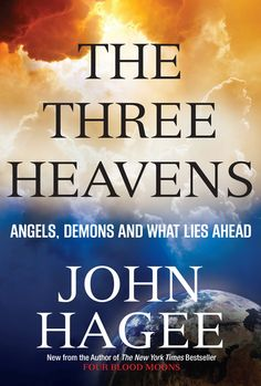 The Three Heavens: Angels, Demons and What Lies Ahead by John Hagee. Pastor John Hagee's much-anticipated sequel to his current New York Times bestseller, Four Blood Moons, details for his multitudes of readers what's to come at the end of this life—and why it's time to start thinking about the world that awaits. This breathtaking, biblical tour of heaven also reveals something people rarely consider: the unseen battle that is fought over us every day. #heaven #angels #Christianity