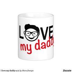 I love my daddy n.11 classic white coffee mug