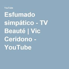 Esfumado simpático - TV Beauté | Vic Ceridono - YouTube