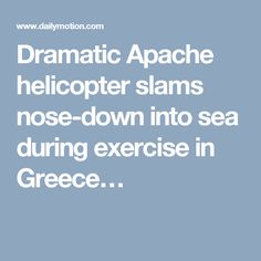 Dramatic Apache helicopter slams nose-down into sea during exercise in Greece…
