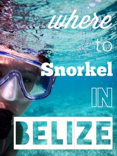 Where to snorkel in Belize >> a fantastic guide!