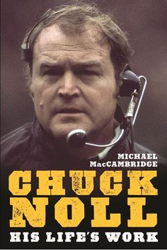 Picture of Chuck Noll: His Life's Work by Michael MacCambridge