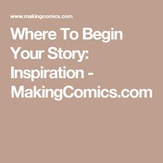 Where To Begin Your Story: Inspiration - MakingComics.com