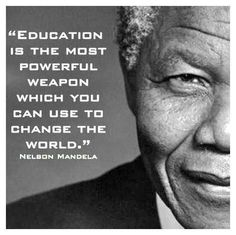 """Education is the most powerful weapon which you can use to change the world."" -Nelson Mandela  quote"