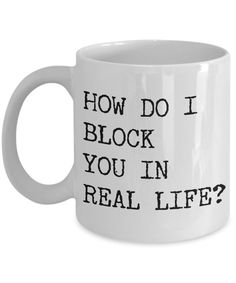 Rude Coffee Mugs How Do I Block You In Real Life Funny Mug Ceramic Coffee Cup The best gifts are both personal and functional, and that's why this novelty ceramic mug from Cute But Rude is a fantastic choice! You can dress this coffee cup up as Funny Cups, Funny Coffee Cups, Cute Coffee Mugs, Ceramic Coffee Cups, Cool Mugs, Coffee Gifts, I Love Coffee, Ceramic Mugs, Mens Coffee Mugs