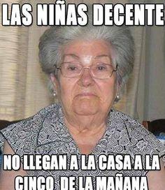 """༻✿༺ ❤️ ༻✿༺ Things That Abuelas Say: """"Las Niñas Decente No Llegan A La Casa A Las Cinco De La Mañana!"""" ༻✿༺ ❤️ ༻✿༺"""