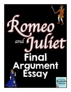 I have an argumentative essay due for english class on Romeo and Juliet?