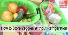 How can you have fresh veggies if you don't have a refrigerator? Even without refrigeration, you can keep fresh veggies for a surprising amount of time by following a few simple rules.