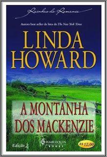 A Montanha dos Mackenzie -   Linda Howard: Mary, uma professora recém chegada em um povoado nos EUA, deve fazer com que Joe, um de seus novos alunos, volte à escola. É dessa forma que ela conhece Wolf, pai de Joe, e descobre que talvez não queira mais ser uma solteirona da forma que sempre planejou.