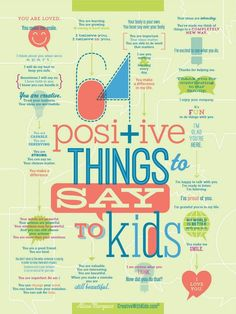 Great infographic - carry some of these today as you spend time with your kids: 64 Positive Things to Say to Kids. via creativewithkids.com #parenting #positiveparenting