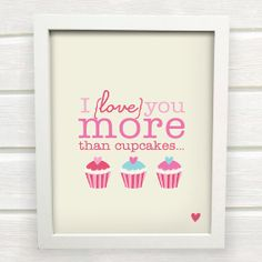 I Love you more than Cupcakes  Print for your by SunshinePrintsCo
