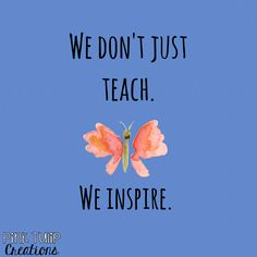 We don't just teach. We inspire... teaching quotes, educational, education, teacher, learning, developing, motivational, inspirational, children, students, school, be the reason, love your job, smile, happiness, differentiation