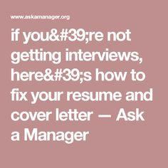 if you're not getting interviews, here's how to fix your resume and cover letter — Ask a Manager
