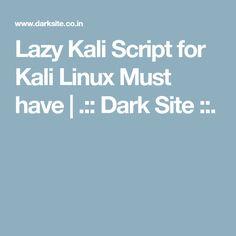 Lazy Kali Script for Kali Linux Must have | .:: Dark Site ::.