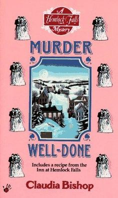 Murder Well-Done (1996) (The fourth book in the Hemlock Falls series) A novel by Claudia Bishop