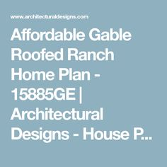 Affordable Gable Roofed Ranch Home Plan - 15885GE | Architectural Designs - House Plans