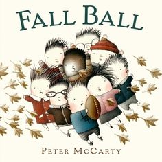 Fall Ball - As always, a solid book from Peter McCarty.  The illustrations are great, the diverse kids are adorable, and we always need another fall storytime book.
