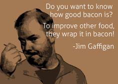 """As Jim Gaffigan would say, """".if you put bits of bacon on a strip of bacon , you could travel in time. It would be a bacon-to-bacon time-space continuum. Bacon Memes, Bacon Funny, Bacon Quotes, Friday Pictures, Funny Pictures, Bacon Pictures, I Love To Laugh, Make Me Smile, Jim Gaffigan"""