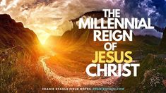 E225  THE MILLENNIAL REIGN OF JESUS CHRIST Scriptures, Bible Verses, Understanding The Times, Isaiah 61, 1000 Years, Self Centered, Field Notes, 1 John, Jesus Quotes