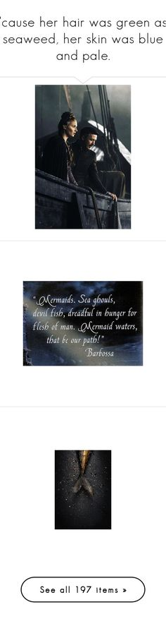 """""""'cause her hair was green as seaweed, her skin was blue and pale."""" by jolieenrose ❤ liked on Polyvore featuring game of thrones, photos, quotes, text, words, backgrounds, phrase, saying, mermaid and water"""