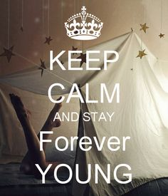 Keep Calm and Stay Forever Young #keepcalm #foreveryoung #quote #photo