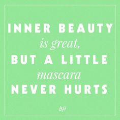 inner beauty is great, but a little mascara never hurts -- beauty quote