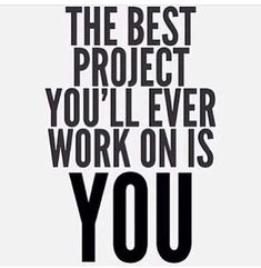 The best project you'll ever work on is you. #quotes #motivation #inspiration