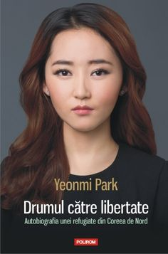 Yeonmi Park - Drumul catre libertate. Autobiografia unei refugiate din Coreea de Nord - Parka, Famous People, Reading, Books, Asian, Cots, Literatura, Libros, North Korea