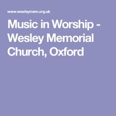 Music in Worship - Wesley Memorial Church, Oxford