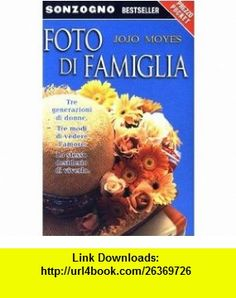 Foto di famiglia (9788845424595) Jojo Moyes , ISBN-10: 8845424596  , ISBN-13: 978-8845424595 ,  , tutorials , pdf , ebook , torrent , downloads , rapidshare , filesonic , hotfile , megaupload , fileserve