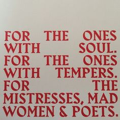 For the ones with soul. For the ones with tempers. For the mistresses, mad women and poets. Lee Friedlander, Robert Motherwell, The Words, Words Quotes, Me Quotes, Sayings, Daily Quotes, Style Quotes, Female Poets