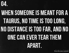 When someone is meant for a Taurus, no time is too long, no distance is too far & no one can ever tear them apart. Astrology Taurus, Zodiac Signs Taurus, My Zodiac Sign, Pisces, Taurus Taurus, Libra Horoscope, Taurus Quotes, Zodiac Quotes, Zodiac Facts